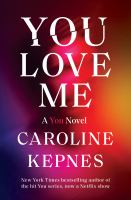Cover image for You love me : a you novel