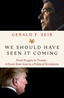 Cover image for We should have seen it coming : from Reagan to Trump--a front-row seat to a political revolution