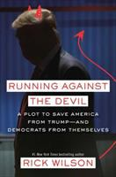 Cover image for Running against the devil : a plot to save America from Trump--and Democrats from themselves