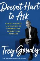 Cover image for Doesn't hurt to ask : using the power of questions to communicate, connect, and persuade