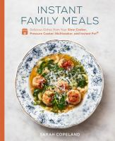 Cover image for Instant family meals : delicious dishes from your slow cooker, pressure cooker, multicooker, and instant pot