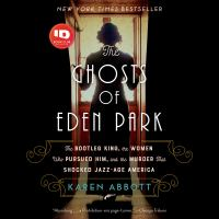 Cover image for The ghosts of eden park The bootleg king, the women who pursued him, and the murder that shocked jazz-age america