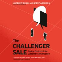 Cover image for The challenger sale Taking control of the customer conversation