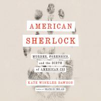 Cover image for American Sherlock murder, forensics, and the birth of American CSI