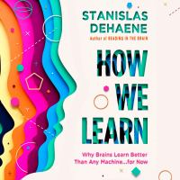 Cover image for How we learn Why brains learn better than any machine . . . for now