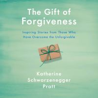 Cover image for The gift of forgiveness inspiring stories from those who have overcome the unforgivable