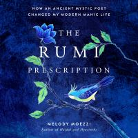 Cover image for The rumi prescription How an ancient mystic poet changed my modern manic life