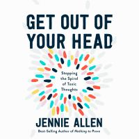 Cover image for Get out of your head Stopping the spiral of toxic thoughts