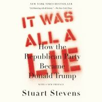 Cover image for It was all a lie how the Republican Party became Donald Trump