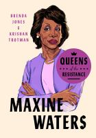"Cover image for Maxine Waters : the life, times and rise of ""Auntie Maxine"""