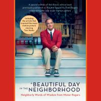 Cover image for A beautiful day in the neighborhood (movie tie-in) neighborly words of wisdom from Mister Rogers