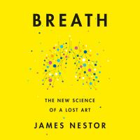 Cover image for Breath The new science of a lost art