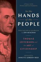 Cover image for In the hands of the people : Thomas Jefferson on equality, faith, freedom, compromise, and the art of citizenship