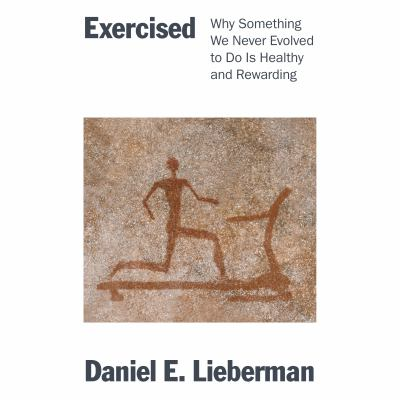 Cover image for Exercised Why something we never evolved to do is healthy and rewarding