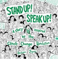 Cover image for Stand up! Speak up! : a story inspired by the Climate Change Revolution
