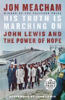 Cover image for His truth is marching on : John Lewis and the power of hope