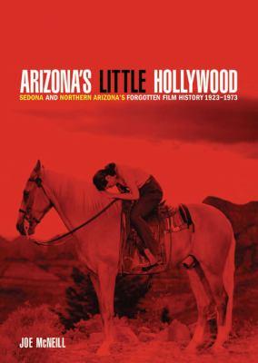 Cover image for Arizona's little Hollywood : Sedona and northern Arizona's forgotten film history 1923-1973