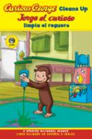 Cover image for Curious George cleans up = Jorge el curioso limpia el reguero : libro bilingue en espanol e Ingles