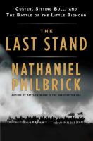 Cover image for The last stand : Custer, Sitting Bull, and the Battle of the Little Bighorn