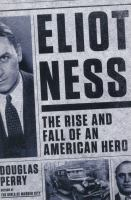 Cover image for Eliot Ness : the rise and fall of an American hero