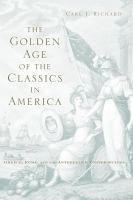 Cover image for The golden age of the classics in America Greece, Rome, and the antebellum United States