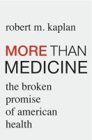 Cover image for More than medicine : the broken promise of American health
