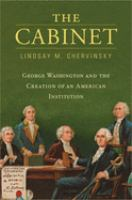 Cover image for The cabinet : George Washington and the creation of an American institution