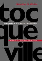 Cover image for Tocqueville between two worlds the making of a political and theoretical life