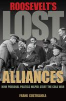 Cover image for Roosevelt's lost alliances how personal politics helped start the Cold War