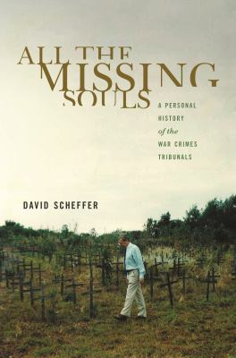 Cover image for All the missing souls : a personal history of the war crimes tribunals
