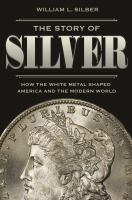Cover image for The story of silver : how the white metal shaped America and the modern world