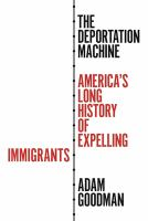 Cover image for The deportation machine : America's long history of expelling immigrants