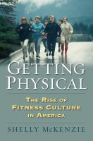 Cover image for Getting physical : the rise of fitness culture in America