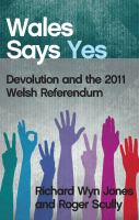 Cover image for Wales says yes devolution and the 2011 Welsh referendum