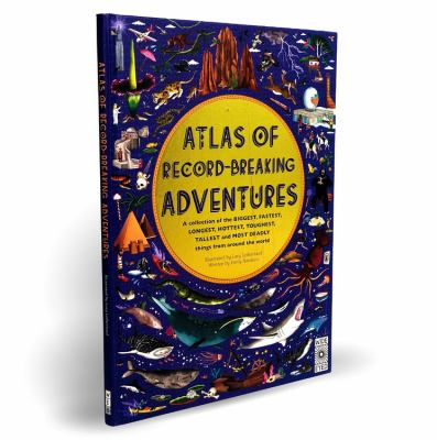 Cover image for Atlas of record-breaking adventures : a collection of the biggest, fastest, longest, hottest, toughest, tallest and most deadly things from around the world