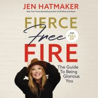 Cover image for Fierce, free, and full of fire the guide to being glorious you