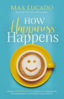 Cover image for How happiness happens finding lasting joy in a world of comparison, disappointment, and unmet expectations