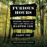 Cover image for Furious hours murder, fraud, and the last trial of harper lee.