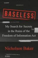 Cover image for Baseless : my search for secrets in the ruins of the Freedom of Information Act