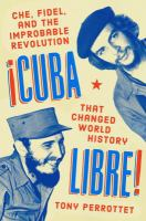Cover image for Cuba libre! : Che, Fidel, and the improbable revolution that changed world history