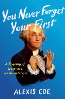 Cover image for You never forget your first : a biography of George Washington
