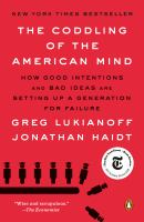 Cover image for The coddling of the american mind how good intentions and bad ideas are setting up a generation for failure.