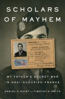 Cover image for Scholars of mayhem : my father's secret war in Nazi-occupied France