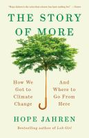 Cover image for The story of more : how we got to climate change and where to go from here