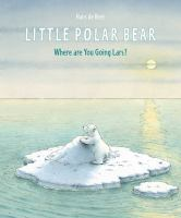 Cover image for Little polar bear : where are you going Lars?