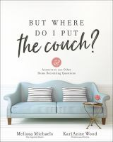 Cover image for But where do I put the couch? / And Answers to 100 Other Home Decorating Questions