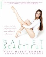 Cover image for Ballet beautiful : transform your body and gain the strength, grace, and focus of a ballet dancer