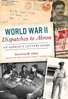 Cover image for World War II dispatches to Akron an airman's letters home