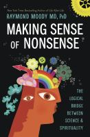 Cover image for Making sense of nonsense : the logical bridge between science & spirituality