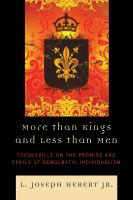 Cover image for More than kings and less than men Tocqueville on the promise and perils of democratic individualism
